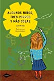 img - for Algunos ninos, tres perros y mas cosas / A Few Children, Three Dogs, and Much More (Cometa) (Spanish Edition) by Farias, Juan (2011) Paperback book / textbook / text book