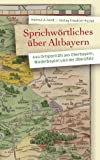 Sprichwörtliches über Altbayern: 444 Ortsporträts aus Oberbayern, Niederbayern und der Oberpfalz