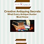 Creative Antiquing Secrets: What Every Antique Hunter Must Know! | Margaret Pinker