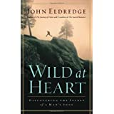 Wild at Heart: Discovering The Secret of a Man's Soul ~ John Eldredge
