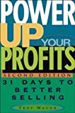 img - for Power Up Your Profits: 31 Days to Better Selling 2nd (second) Edition by Waugh, Troy published by Wiley (2004) book / textbook / text book