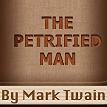The Petrified Man: Annotated (       UNABRIDGED) by Mark Twain Narrated by Anastasia Bertollo