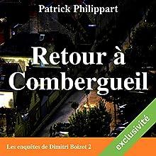 Retour à Combergueil (Les enquêtes de Dimitri Boizot 2)   Livre audio Auteur(s) : Patrick Philippart Narrateur(s) : François Raison