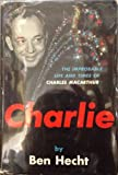 Charlie:The Improbable Life and Times of Charles MacArthur