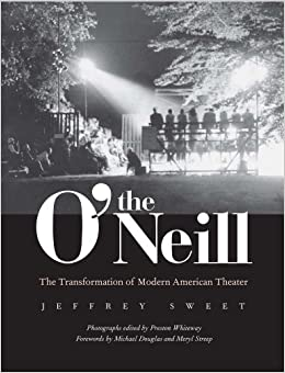 The O'Neill: The Transformation of Modern American Theater by Jeffrey Sweet, Preston Whiteway, Michael Douglas and Meryl Streep