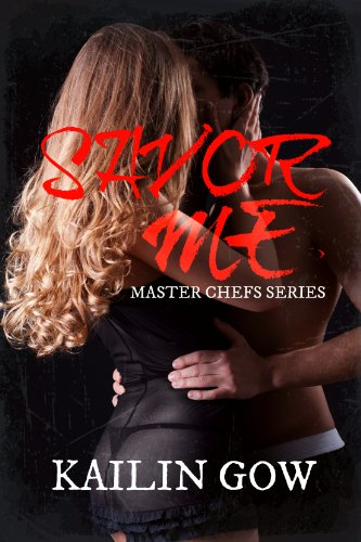 Savor Me (Master Chefs Series #2: An Erotic Adult Contemporary Romance) by Kailin Gow