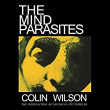 The Mind Parasites: The Supernatural, Metaphysical Cult Thriller  by Colin Wilson Narrated by Raphael Corkhill