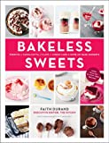 Bakeless Sweets: Pudding, Panna Cotta, Fluffs, Icebox Cakes, and More No-Bake Desserts
