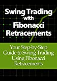 img - for Swing Trading with Fibonacci Retracements: Your Step-by-Step Guide to Swing Trading Using Fibonacci Retracements book / textbook / text book