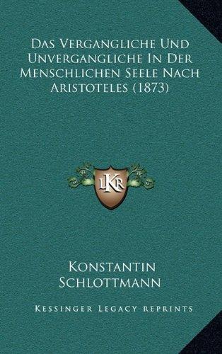 Das Vergangliche Und Unvergangliche in Der Menschlichen Seele Nach Aristoteles (1873)