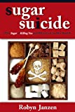 Sugar Suicide: Why Sugar is Killing You and What You Can DO About It