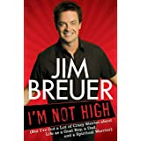 I'm Not High: (But I've Got a Lot of Crazy Stories About Life as a Goat Boy, a Dad, and a Spiritual Warrior ~ Jim Breuer