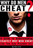 Why Do Men Cheat?: A Guide to Understanding Exactly Why Men Cheat (So You Can Prevent It)
