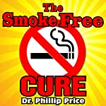 The Smoke Free Cure: A Unique Approach to Kicking the Habit in Less than a Week! | Dr. Phillip Price