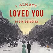 I Always Loved You: A Novel | [Robin Oliveira]