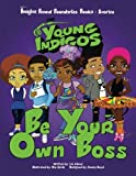 Be Your Own Boss (Young Indigos) (Volume 1) (Young Makers)