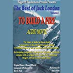 To Build a Fire: The Best of Jack London, Volume 1 | Jack London