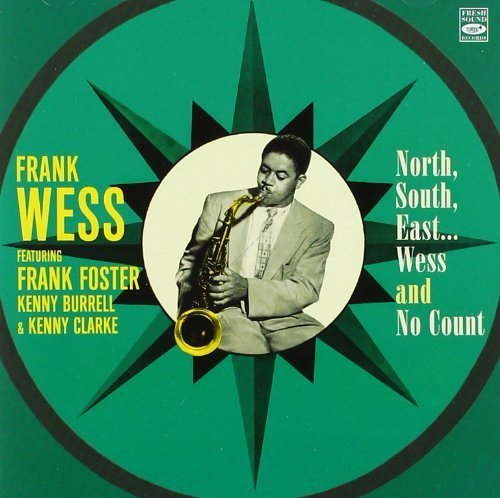 Frank Wess Septet featuring Frank Foster. North, South, East... Wess & No Count by... by Henry Coker, Frank Wess, Frank Foster, Kenny Burrell, Eddie Jones, Benny Powell