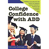 College Confidence with ADD: The Ultimate Success Manual for ADD Students, from Applying to Academics, Preparation to Social Success and Everything Else You Need to Know ~ Michael Sandler