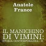 Il manichino di vimini: Storia contemporanea - II: [The Wicker Dummy: Contemporary History II] | Anatole France