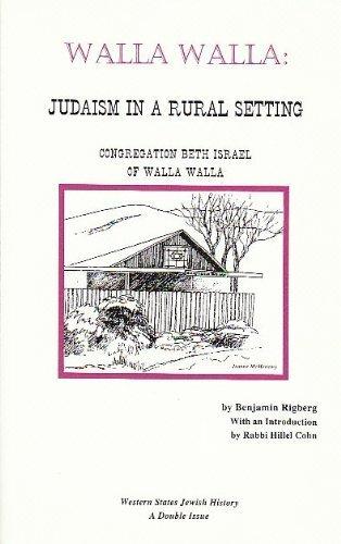 Walla Walla: Judaism in a Rural Setting : Congregation Beth Israel of Walla Walla (Western States Jewish History), Benjamin Rigberg
