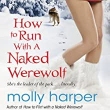 How to Run with a Naked Werewolf (       UNABRIDGED) by Molly Harper Narrated by Amanda Ronconi