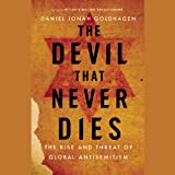The Devil That Never Dies: The Rise and Threat of Global Anti-semitism, Library Edition (1478980125) by Goldhagen, Daniel Jonah