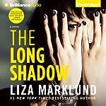 The Long Shadow: Annika Bengtzon, Book 8 | Liza Marklund