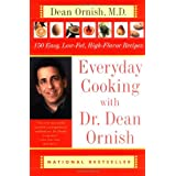Everyday Cooking with Dr. Dean Ornish: 150 Easy, Low-Fat, High-Flavor Recipes ~ Dean Ornish MD