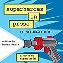 Superheroes in Prose, Volume Two: The Ballad of M (       UNABRIDGED) by Sevan Paris Narrated by Bryan Reid