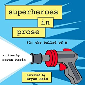 Superheroes in Prose, Volume Two: The Ballad of M | [Sevan Paris]