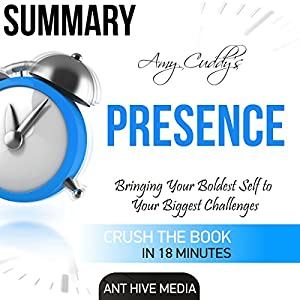 Amy Cuddy's Presence: Bringing Your Boldest Self to Your Biggest Challenges Summary Audiobook