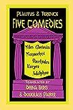 Five Comedies: Miles Gloriosus, Menaechmi, Bacchides, Hecyra and Adelphoe (Hackett Publishing Co.) (087220362X) by Titus Maccius Plautus