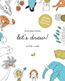 Illustration School: Lets Draw! (Includes Book and Sketch Pad): A Kit with Guided Book and Sketch Pad for Drawing Happy People, Cute Animals, and Plants and Small Creatures
