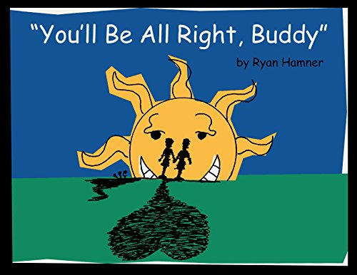 free kindle book You'll Be All Right, Buddy: From childhood cancer survivor and 4-time survivor, Ryan Hamner.