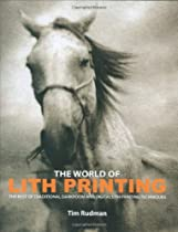 The World of Lith Printing: The Best of Traditional Darkroom and Digital Lith Printing Techniques