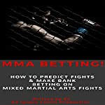 MMA Betting!: How to Predict Fights & Make Bank Betting on Mixed Martial Arts Fights |  SJ