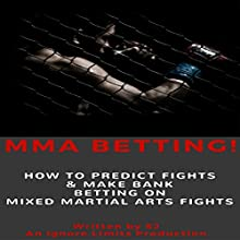 MMA Betting!: How to Predict Fights & Make Bank Betting on Mixed Martial Arts Fights Audiobook by  SJ Narrated by Jim D Johnston