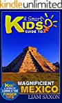A Smart Kids Guide To MAGNIFICENT MEX...