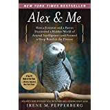 Alex & Me: How a Scientist and a Parrot Discovered a Hidden World of Animal Intelligence--and Formed a Deep Bond in the Process ~ Irene M. Pepperberg