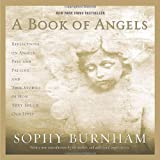 A Book of Angels: Reflections on Angels Past and Present, and True Stories of How They Touch Our Lives (0345476964) by Sophy Burnham