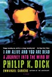 I Am Alive and You Are Dead: A Journey into the Mind of Philip K. Dick (0312424515) by Carrère, Emmanuel