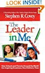 The Leader in Me: How Schools and Par...
