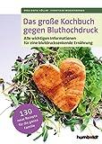 Das große Kochbuch gegen Bluthochdruck: Alle wichtigen Informationen für eine blutdrucksenkende...
