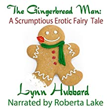The Gingerbread Man: A Scrumptious Erotic Fairy Tale (       UNABRIDGED) by Lynn Hubbard Narrated by Roberta Lake