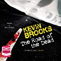 The Road of the Dead Audiobook by Kevin Brooks Narrated by Paul Thornley