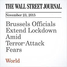 Brussels Officials Extend Lockdown Amid Terror-Attack Fears (       UNABRIDGED) by Natalia Drozdiak, Valentina Pop, Julian E. Barnes Narrated by Alexander Quincy