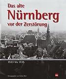 Das alte Nürnberg vor der Zerstörung: Die Fotografien von Edgar Titzenthaler 1933 bis 1935