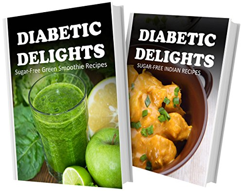 Sugar-Free Green Smoothie Recipes And Sugar-Free Indian Recipes: 2 Book Combo (Diabetic Delights) front-785239
