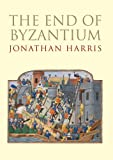 The End of Byzantium [ THE END OF BYZANTIUM BY Harris, Jonathan ( Author ) Sep-11-2012[ THE END OF BYZANTIUM [ THE END OF BYZANTIUM BY HARRIS, JONATHAN ( AUTHOR ) SEP-11-2012 ] By Harris, Jonathan ( Author )Sep-11-2012 Paperback (0300187912) by Harris, Jonathan